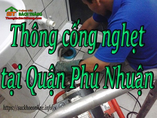 Thông Cống Nghẹt Tại Quận Phú Nhuận Giá Rẻ, Hiệu Quả – BT Online 24/7