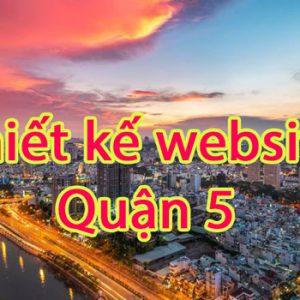 Thiết Kế Website Quận 5 Uy Tín, Chuyên Nghiệp, Giá Rẻ ưu đãi